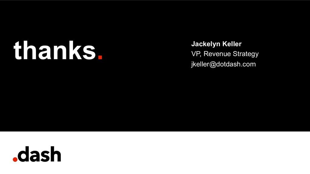 thanks. VP, Revenue Strategy jkeller@dotdash.co...