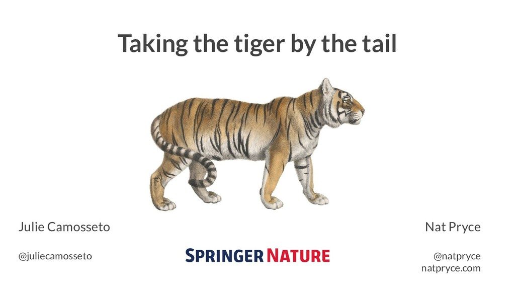 Taking the tiger by the tail Nat Pryce @natpryc...