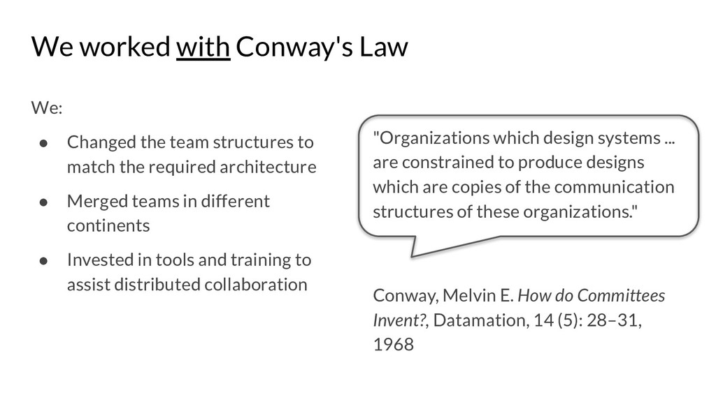 We worked with Conway's Law We: ● Changed the t...