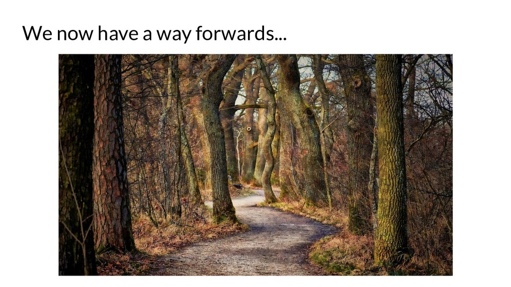 We now have a way forwards...