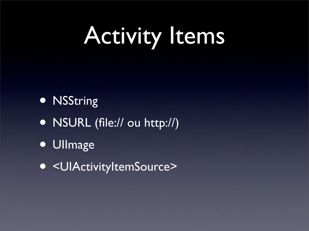 Activity Items • NSString • NSURL (file:// ou ht...