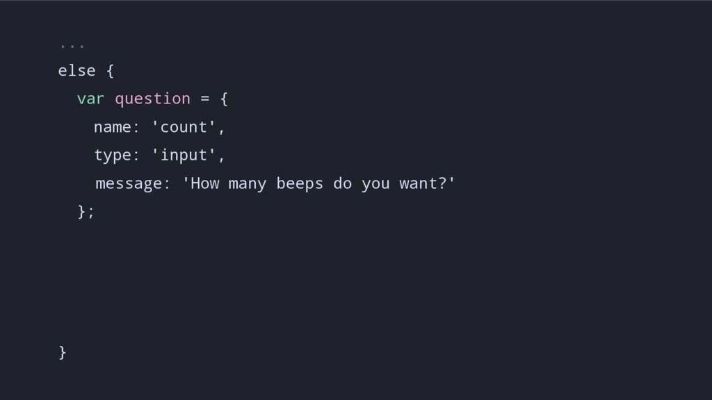 ... else { var question = { name: 'count', type...