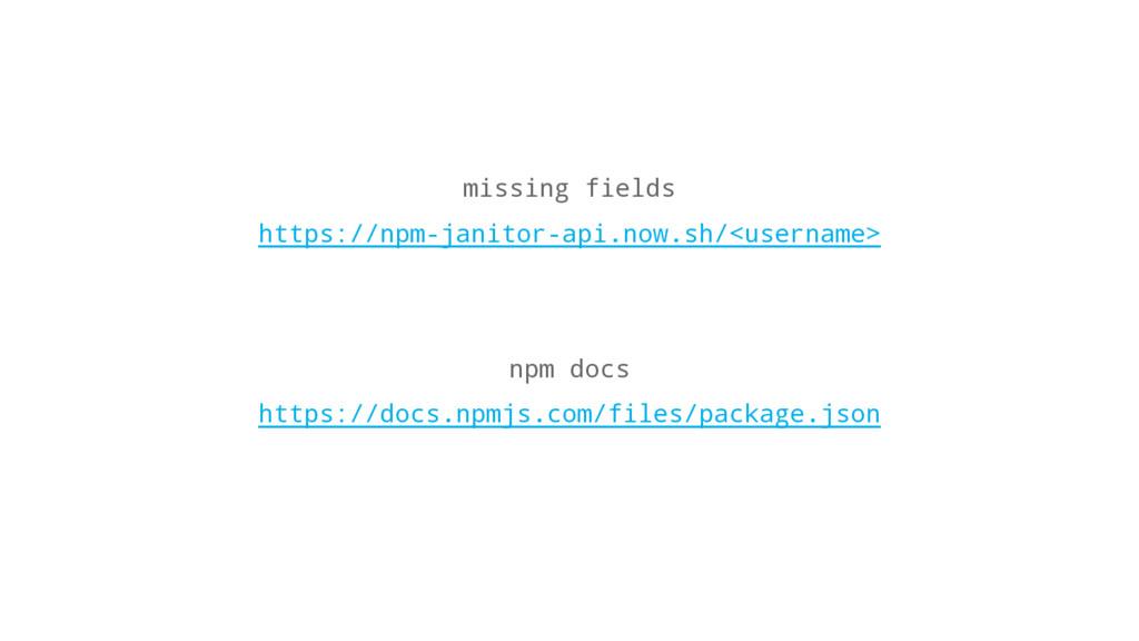 missing fields https://npm-janitor-api.now.sh/<...