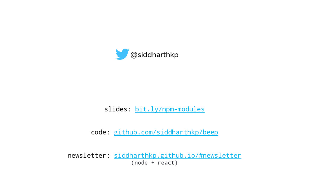 @siddharthkp slides: bit.ly/npm-modules code: g...