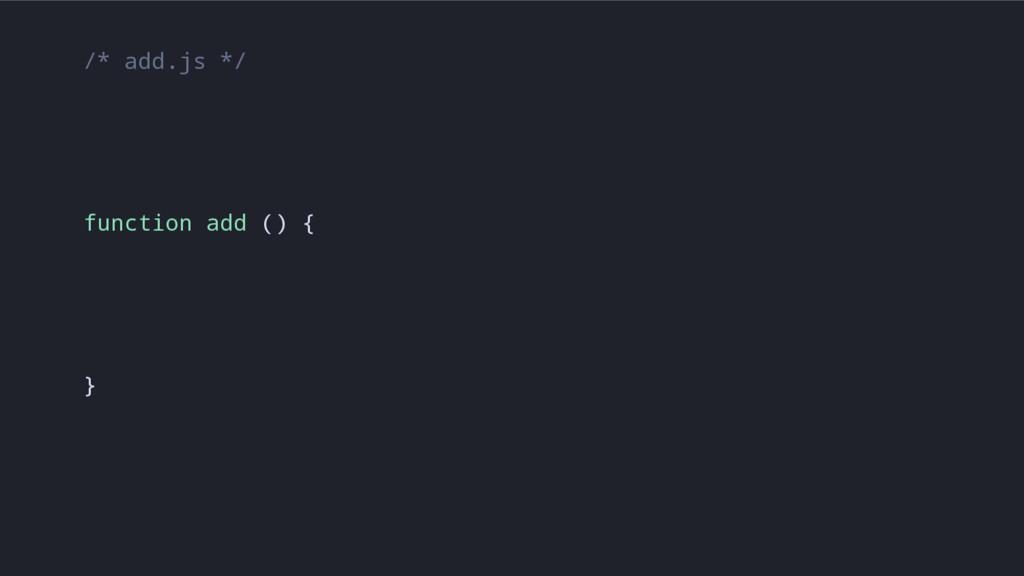 /* add.js */ function add () { }