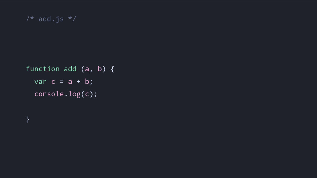 /* add.js */ function add (a, b) { var c = a + ...