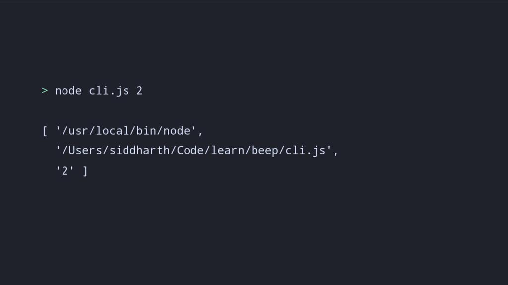 > node cli.js 2 [ '/usr/local/bin/node', '/User...