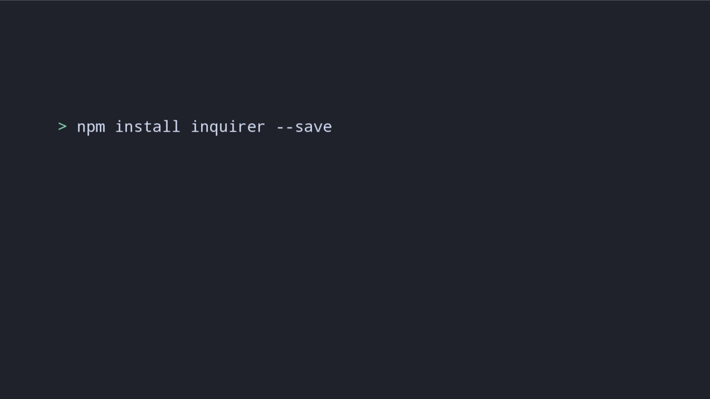 > npm install inquirer --save