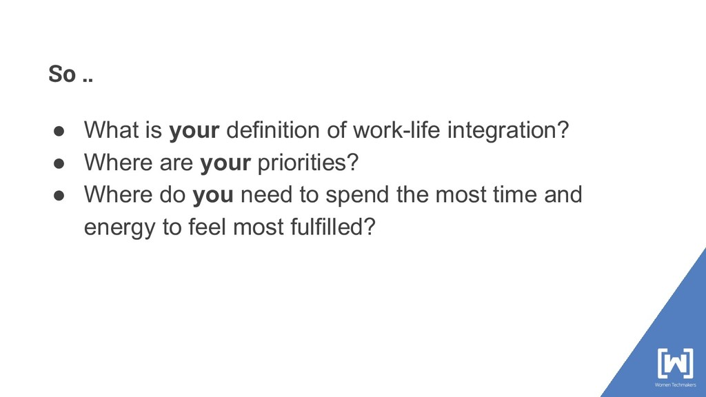 So .. ● What is your definition of work-life in...