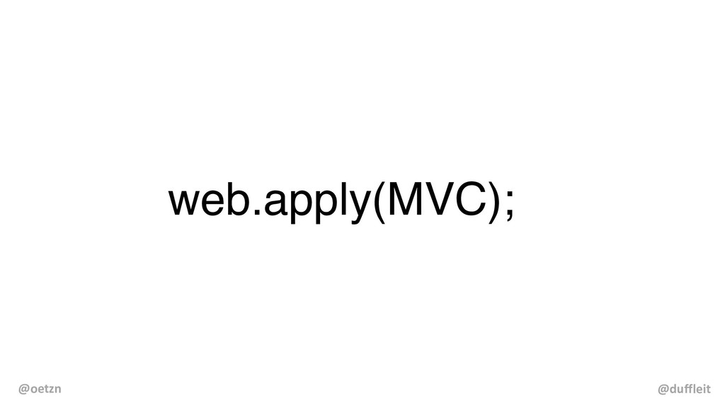 web.apply(MVC); @duffleit @oetzn