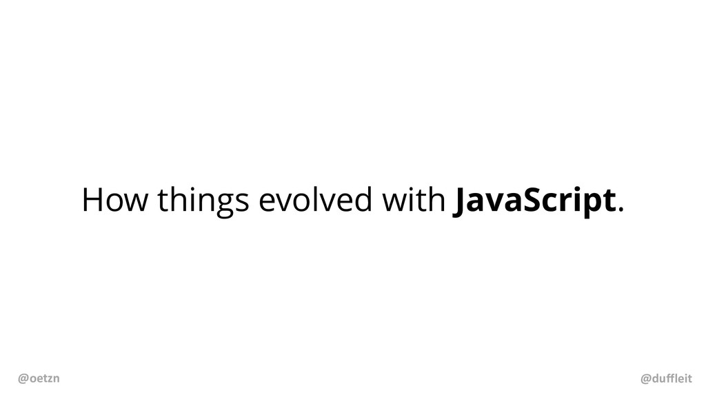 How things evolved with JavaScript. @duffleit @...