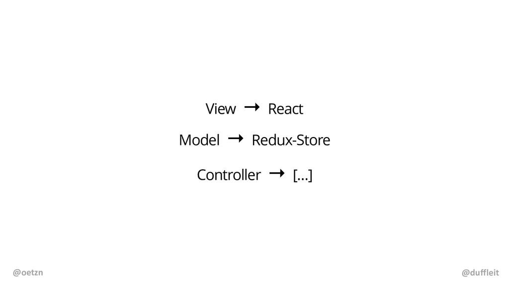 @duffleit @oetzn View → React Model → Redux-Sto...