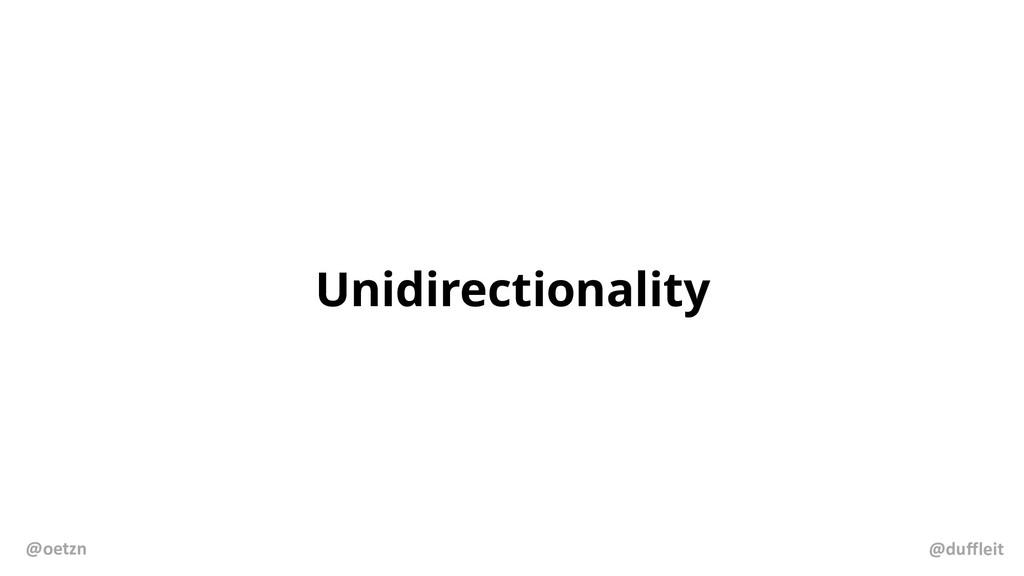 Unidirectionality @duffleit @oetzn