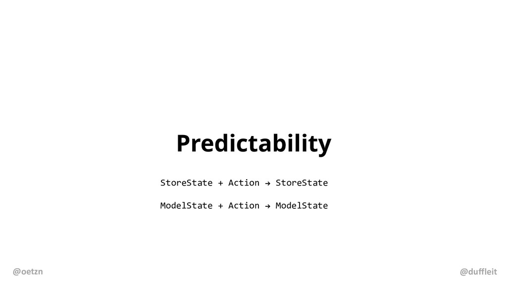 Predictability StoreState + Action ! StoreState...