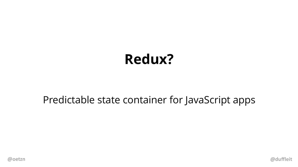 Redux? Predictable state container for JavaScri...