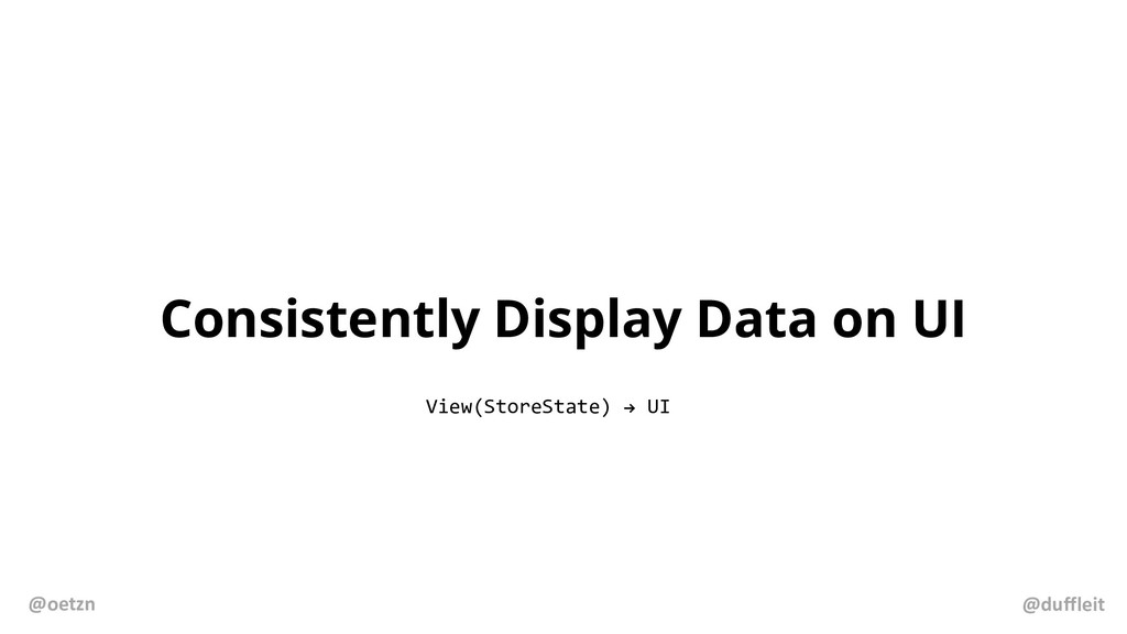Consistently Display Data on UI View(StoreState...
