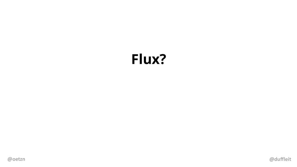 Flux? @duffleit @oetzn