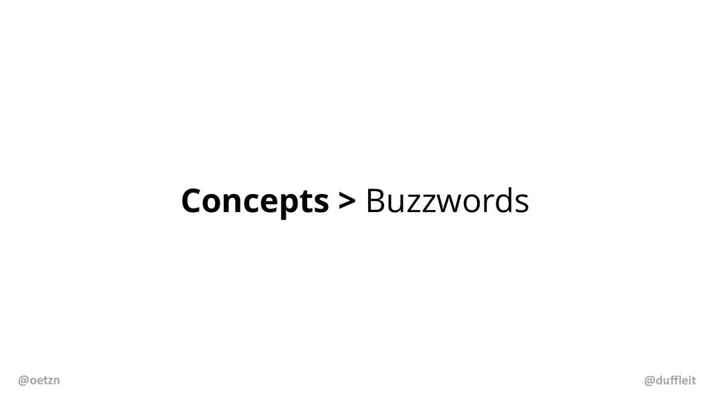 Concepts > Buzzwords @duffleit @oetzn