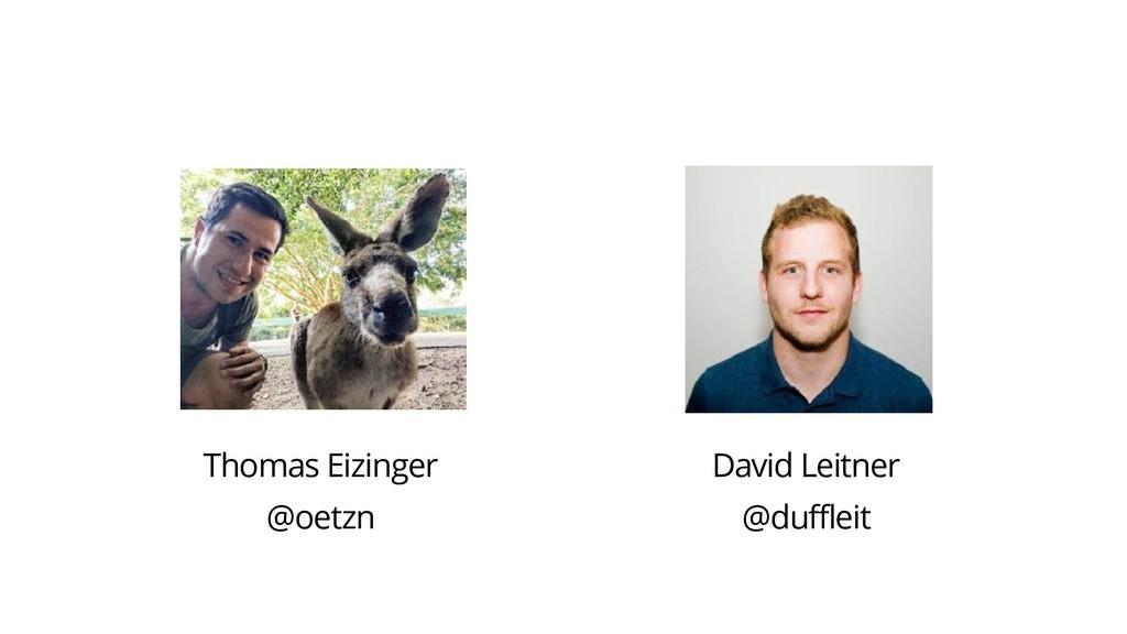 Thomas Eizinger @oetzn David Leitner @duffleit