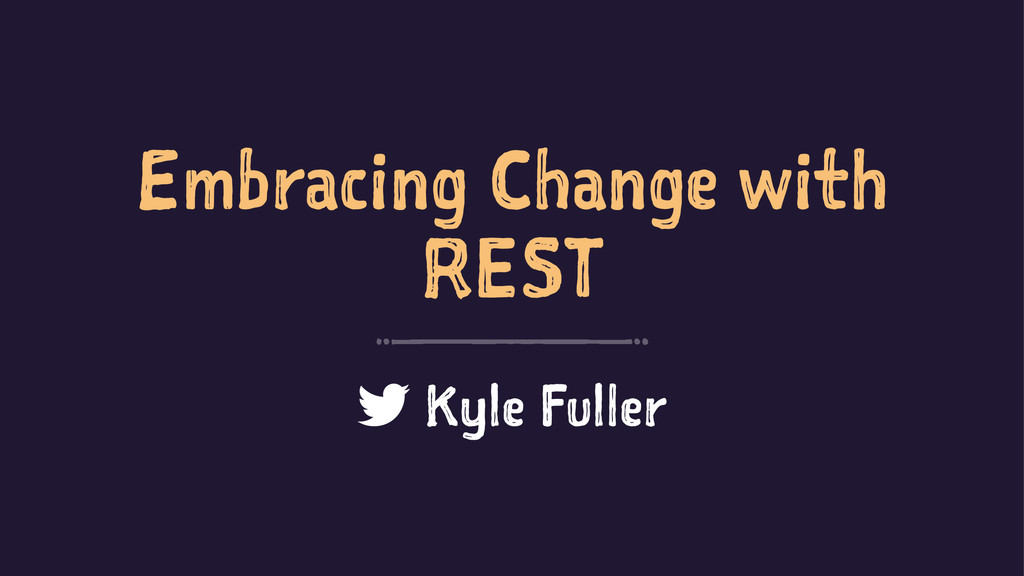 Embracing Change with REST Kyle Fuller