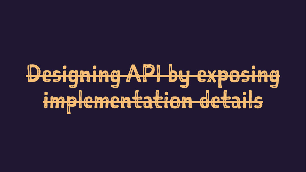 Designing API by exposing implementation details