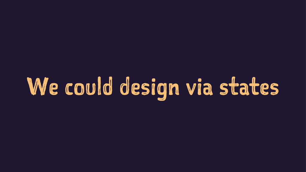 We could design via states