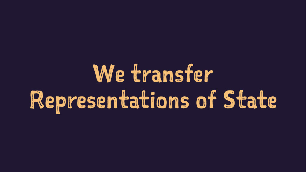 We transfer Representations of State