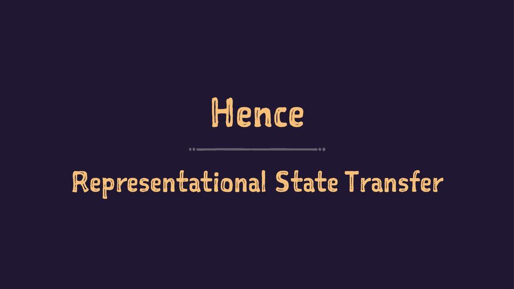 Hence Representational State Transfer