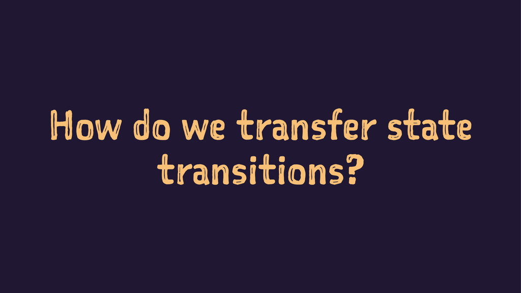 How do we transfer state transitions?