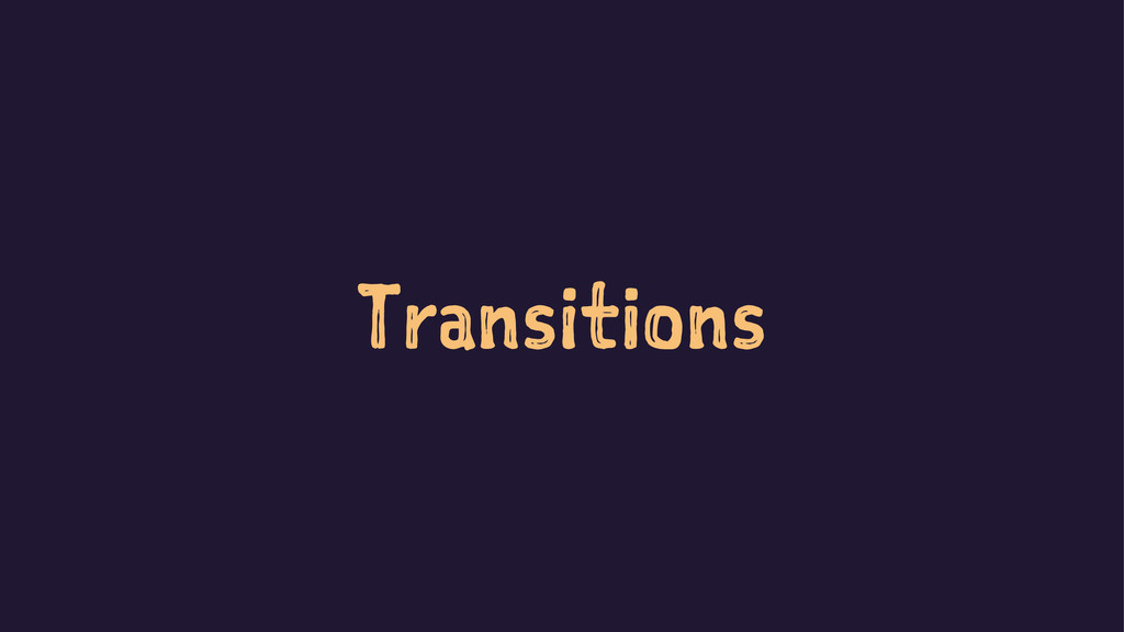 Transitions