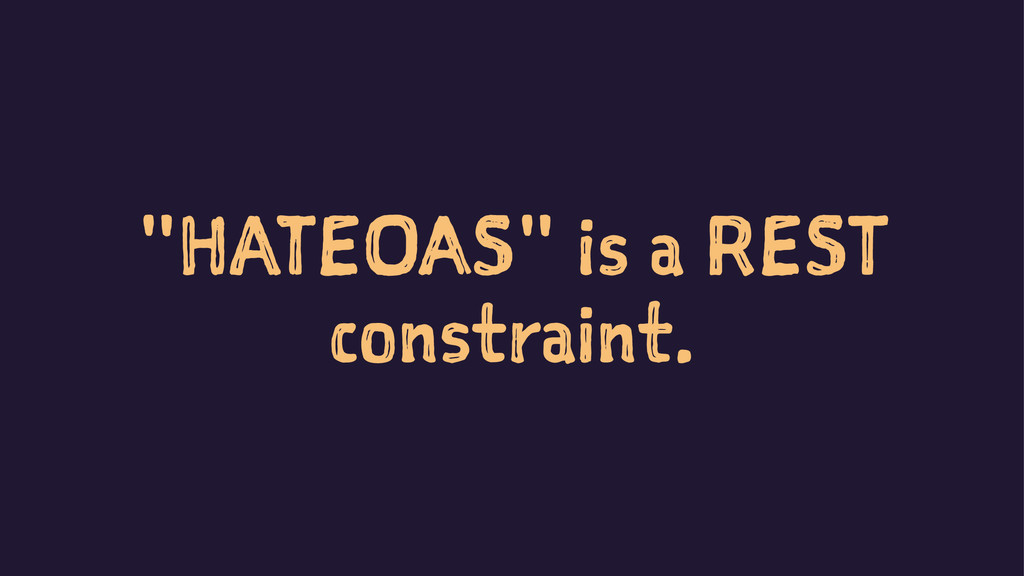 """HATEOAS"" is a REST constraint."