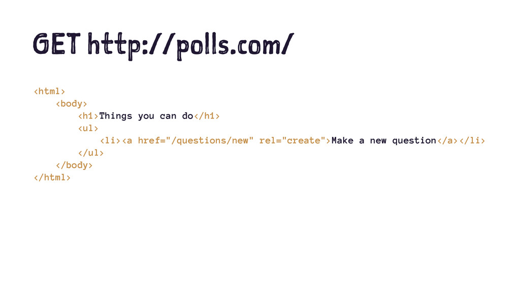 GET http://polls.com/ <html> <body> <h1>Things ...