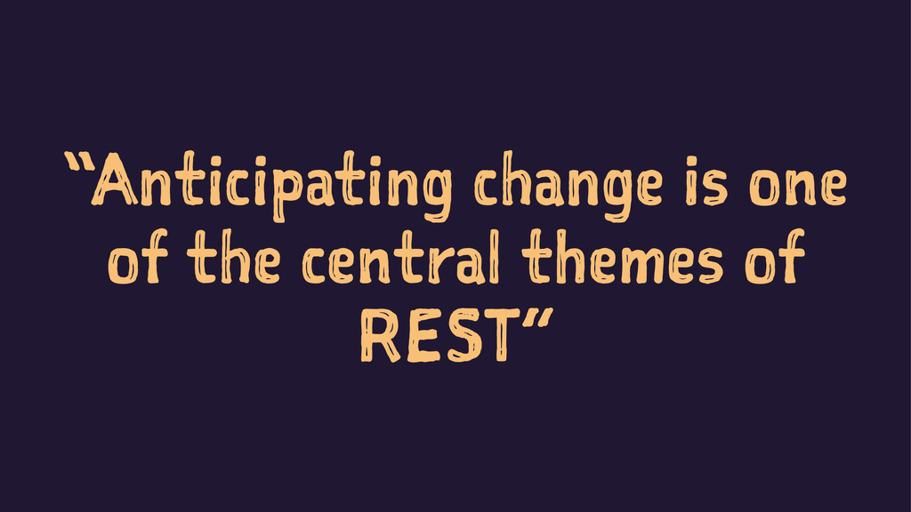 """Anticipating change is one of the central them..."