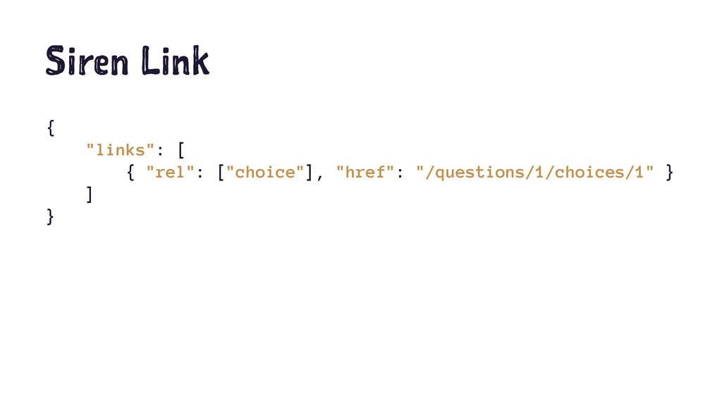 "Siren Link { ""links"": [ { ""rel"": [""choice""], ""h..."