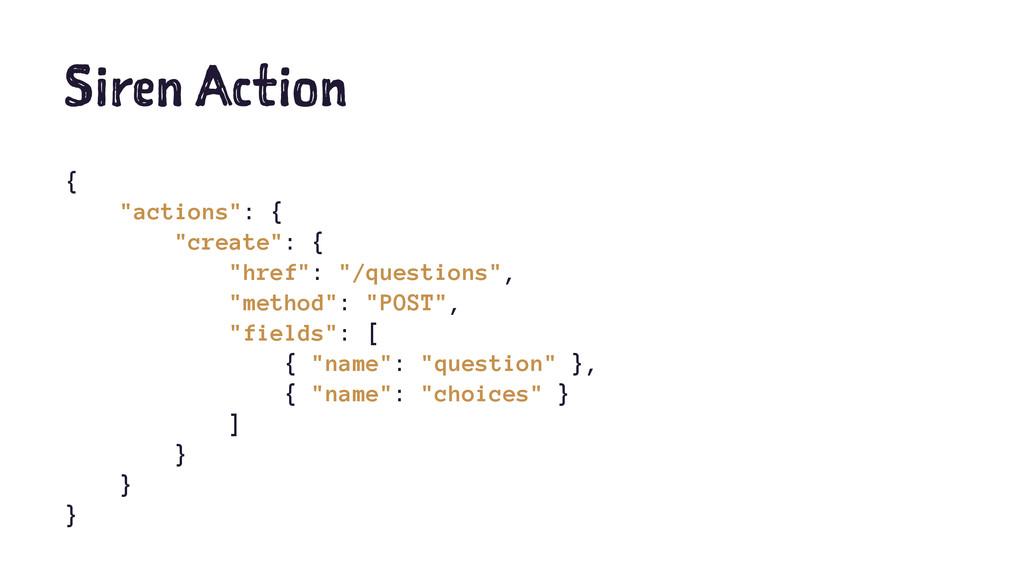 "Siren Action { ""actions"": { ""create"": { ""href"":..."