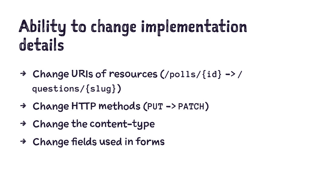 Ability to change implementation details 4 Chan...
