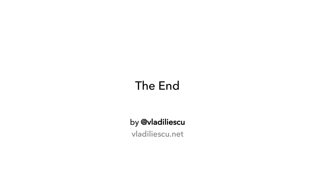 by @vladiliescu vladiliescu.net The End