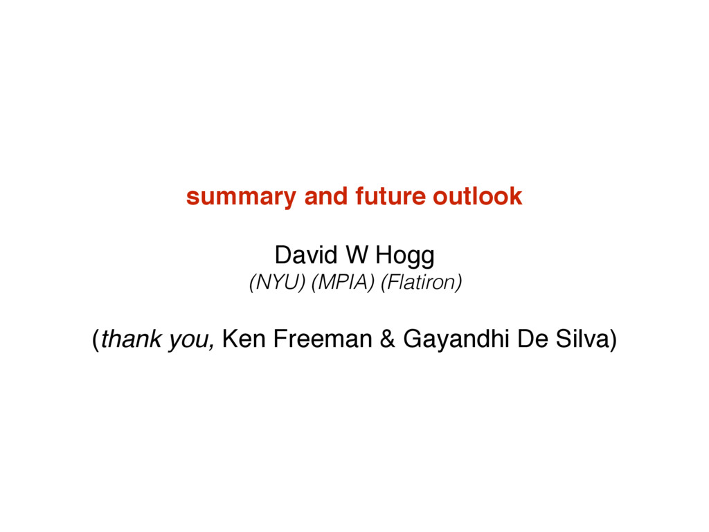 summary and future outlook David W Hogg (NYU) ...
