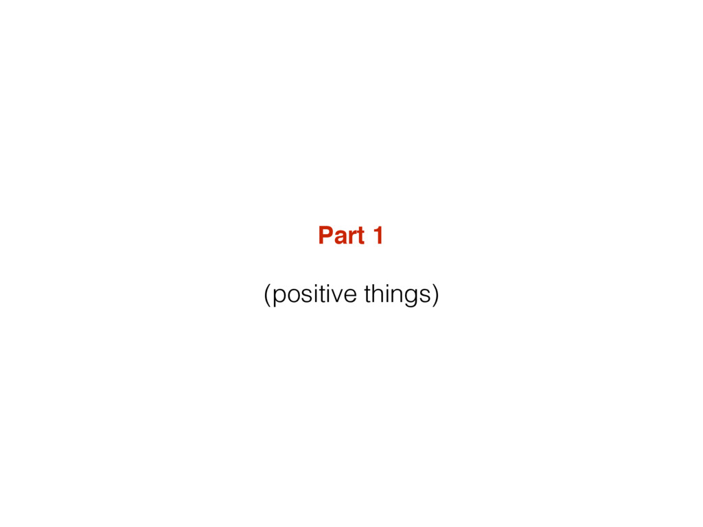 Part 1 (positive things)