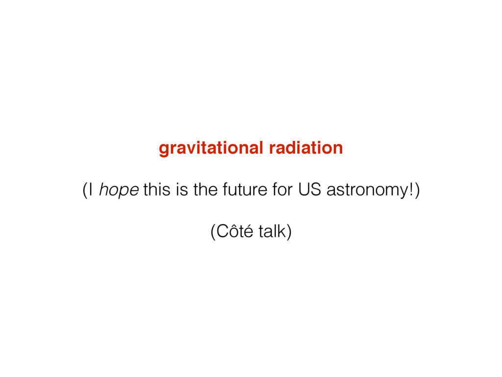 gravitational radiation (I hope this is the fut...