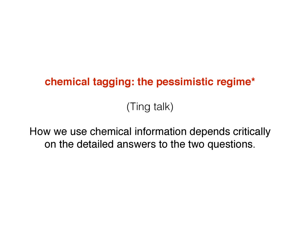 chemical tagging: the pessimistic regime* (Ting...