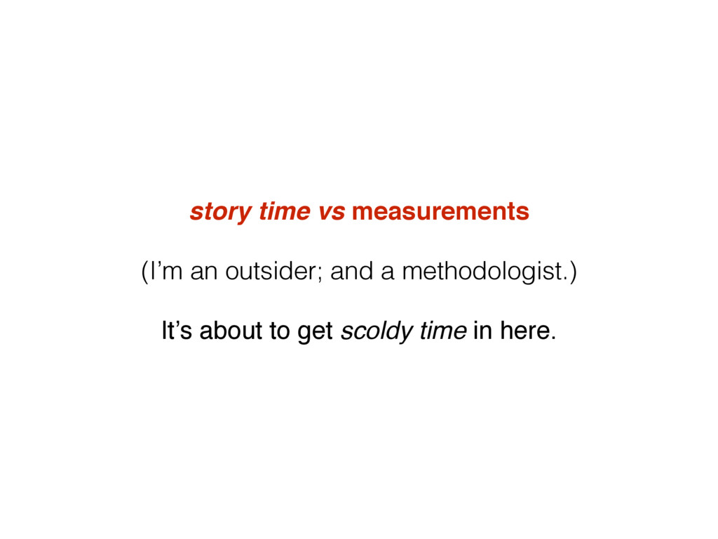 story time vs measurements (I'm an outsider; an...