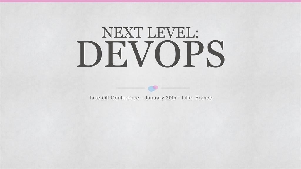NEXT LEVEL: DEVOPS Take Off Conference - Janua...