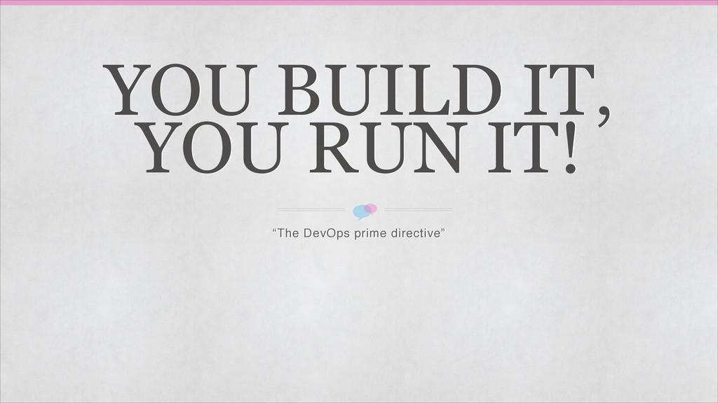 "YOU BUILD IT, YOU RUN IT! ""The DevOps prime di..."
