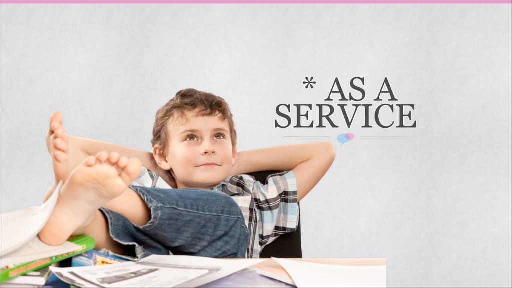 * AS A SERVICE