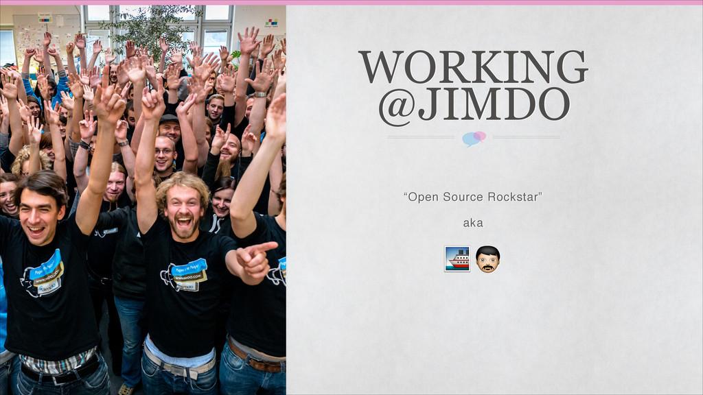 """Open Source Rockstar""! aka!  WORKING @JIMDO"