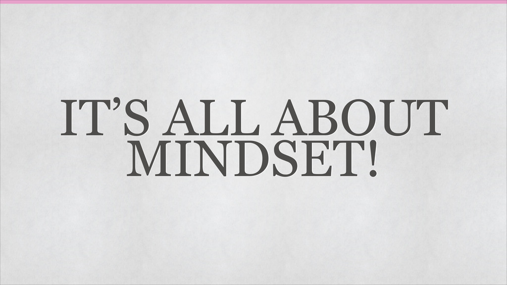 IT'S ALL ABOUT MINDSET!