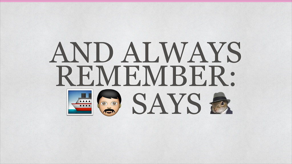 AND ALWAYS REMEMBER:  SAYS ␠