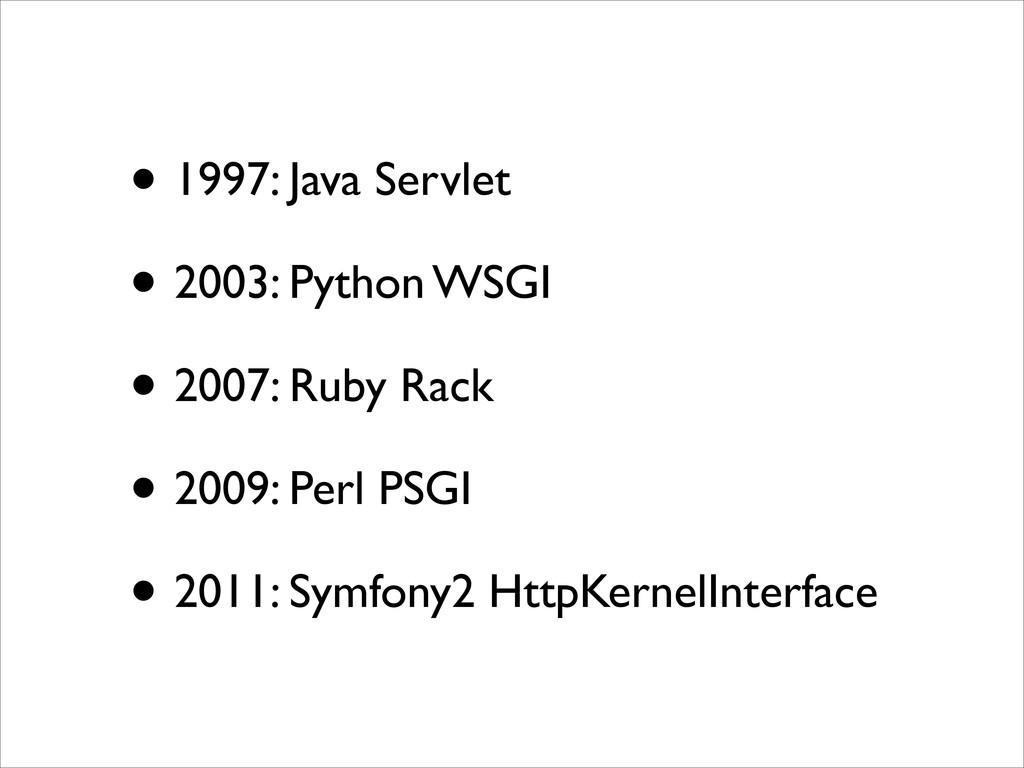 • 1997: Java Servlet  • 2003: Python WSGI  ...
