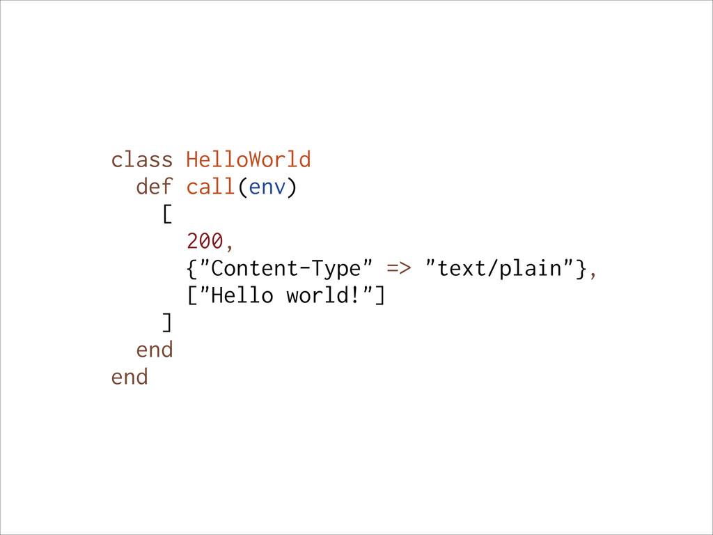 "class HelloWorld def call(env) [ 200, {""Content..."